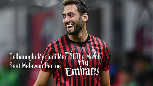 Calhanoglu Menjadi Man Of The Match Saat Melawan Parma