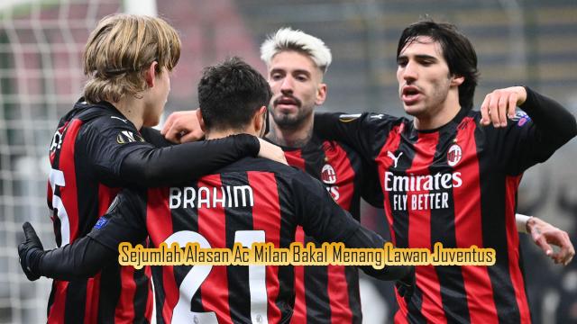 Sejumlah Alasan Ac Milan Bakal Menang Lawan Juventus Nantinya